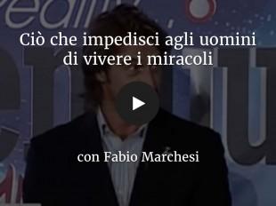 Ciò che impedisce agli uomini di vivere i miracoli - con Fabio Marchesi
